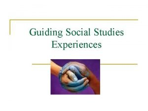 Guiding Social Studies Experiences What is social studies