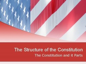 The Structure of the Constitution The Constitution and