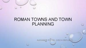 ROMAN TOWNS AND TOWN PLANNING ALEXANDR TOSS CZECH