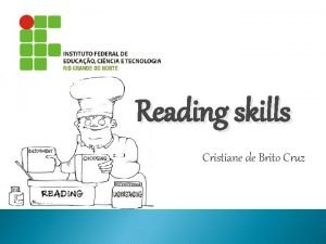 Reading skills Cristiane de Brito Cruz How do