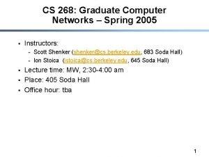 CS 268 Graduate Computer Networks Spring 2005 Instructors