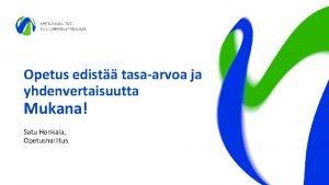 Opetus edist tasaarvoa ja yhdenvertaisuutta Mukana Satu Honkala