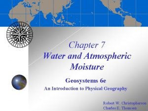 Chapter 7 Water and Atmospheric Moisture Geosystems 6