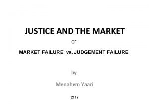 JUSTICE AND THE MARKET or MARKET FAILURE vs