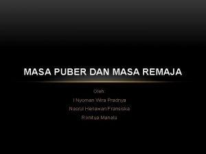 MASA PUBER DAN MASA REMAJA Oleh I Nyoman