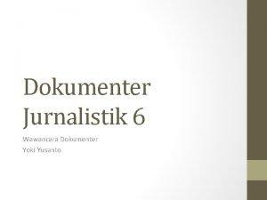 Dokumenter Jurnalistik 6 Wawancara Dokumenter Yoki Yusanto Pra