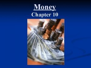 Money Chapter 10 What is money n Money