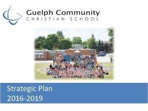 Strategic Plan 2016 2019 Guelph Community Christian School