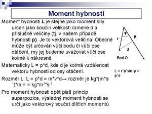 Moment hybnosti L je stejn jako moment sly