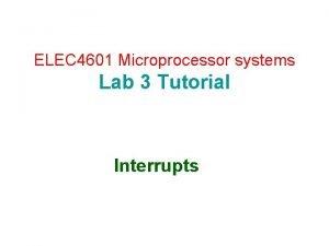 ELEC 4601 Microprocessor systems Lab 3 Tutorial Interrupts