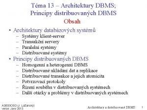 Tma 13 Architektury DBMS Principy distribuovanch DBMS Obsah