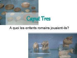 Caput Tres A quoi les enfants romains jouaientils