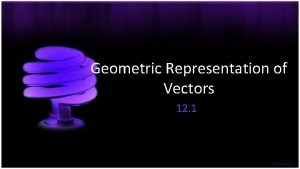 Geometric Representation of Vectors 12 1 Vectors Vectors