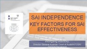 SAI INDEPENDENCE KEY FACTORS FOR SAI EFFECTIVENESS Wolfgang