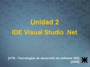 Unidad 2 IDE Visual Studio Net UTN Tecnologas