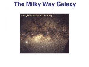 The Milky Way Galaxy The Milky Way We
