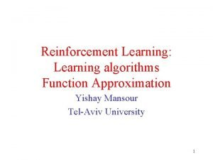 Reinforcement Learning Learning algorithms Function Approximation Yishay Mansour
