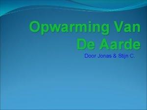 Opwarming Van De Aarde Door Jonas Stijn C