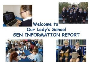 Welcome to Our Ladys School SEN INFORMATION REPORT