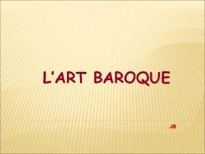 LART BAROQUE JB Lart baroque nat en Italie
