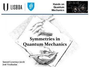 Hands on Quantum Mechanics Symmetries in Quantum Mechanics