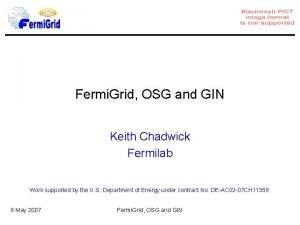 Fermi Grid OSG and GIN Keith Chadwick Fermilab