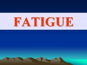 FATIGUE Objectives gue cal approach of Fatigue Syndrome