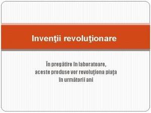 Invenii revoluionare n pregtire n laboratoare aceste produse