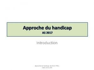 Approche du handicap AS 2017 Introduction Approche du