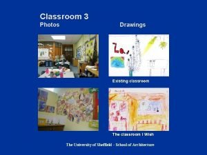 Classroom 3 Photos Drawings Existing classroom The classroom