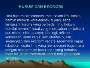 HUKUM DAN EKONOMI Ilmu hukum dan ekonomi merupakan