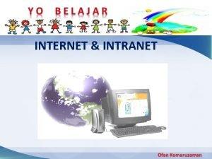 INTERNET INTRANET INTERNET INTRANET Internet adalah sebuah jaringan