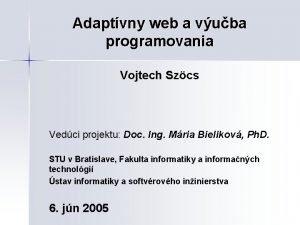 Adaptvny web a vuba programovania Vojtech Szcs Vedci