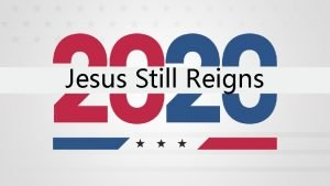 Jesus Still Reigns Jesus Still Reigns Psalm 2