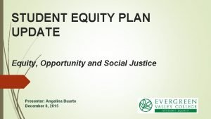 STUDENT EQUITY PLAN UPDATE Equity Opportunity and Social