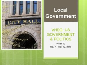 Local Government VHSG US GOVERNMENT POLITICS Week 10