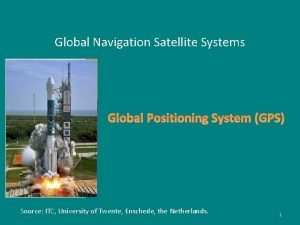 Global Navigation Satellite Systems Global Positioning System GPS
