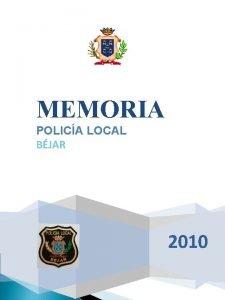 MEMORIA POLICA LOCAL BJAR 2010 PRESENTACIN Presentamos a