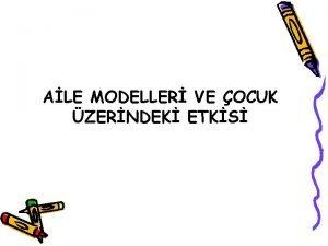 ALE MODELLER VE OCUK ZERNDEK ETKS ALE MODELLER