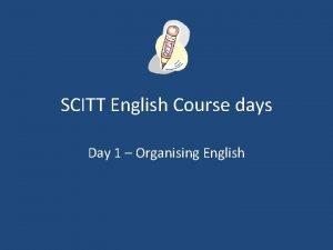 SCITT English Course days Day 1 Organising English