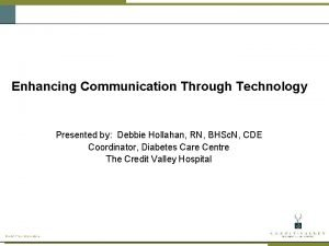 Enhancing Communication Through Technology Presented by Debbie Hollahan