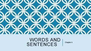 WORDS AND SENTENCES Chapter 4 INTRODUCTION Words change