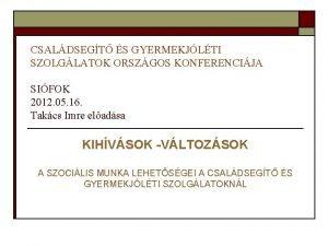 CSALDSEGT S GYERMEKJLTI SZOLGLATOK ORSZGOS KONFERENCIJA SIFOK 2012