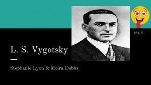 Mrs K L S Vygotsky Stephanie Lyon Moira