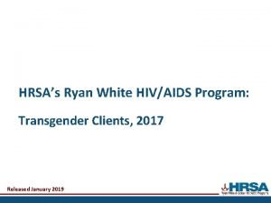 HRSAs Ryan White HIVAIDS Program Transgender Clients 2017
