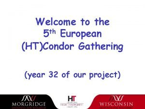 Welcome to the th 5 European HTCondor Gathering