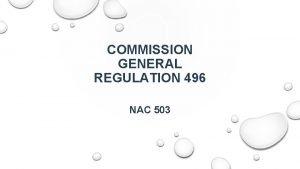 COMMISSION GENERAL REGULATION 496 NAC 503 NAC 503