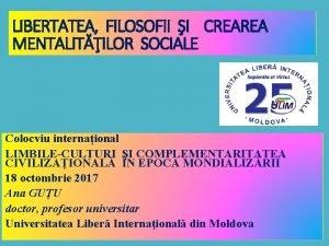 LIBERTATEA FILOSOFII I CREAREA MENTALITILOR SOCIALE Colocviu internaional