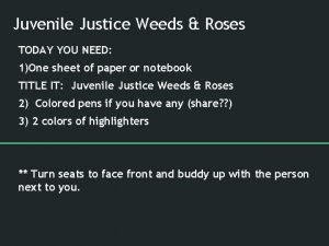 Juvenile Justice Weeds Roses TODAY YOU NEED 1One