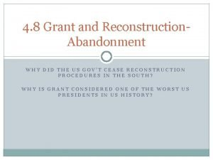 4 8 Grant and Reconstruction Abandonment WHY DID